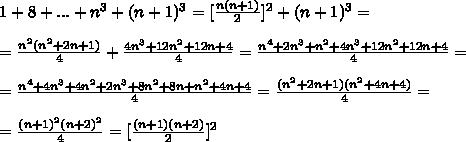 1+8+...+n^3+(n+1)^3=[\frac{n(n+1)}2]^2+(n+1)^3=\\\\ =\frac{n^2(n^2+2n+1)}4+\frac{4n^3+12n^2+12n+4}4=\frac{n^4+2n^3+n^2+4n^3+12n^2+12n+4}4=\\\\ =\frac{n^4+4n^3+4n^2+2n^3+8n^2+8n+n^2+4n+4}4=\frac{(n^2+2n+1)(n^2+4n+4)}4=\\\\ =\frac{(n+1)^2(n+2)^2}4=[\frac{(n+1)(n+2)}2]^2
