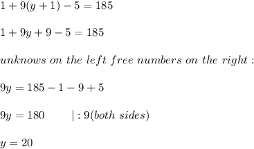1+9(y+1)-5=185\\1+9y+9-5=185\\unknows\ on\ the\ left\ free\ numbers\ on\ the\ right:\\9y=185-1-9+5\\9y=180\ \ \ \ \ \ \ |:9(both\ sides)\\y=20