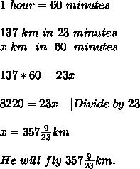 1\ hour=60\ minutes\\\\137\ km\ in\ 23\ minutes\\x\ km\ \ in\ \ 60\ \ minutes\\\\137*60=23x\\\\ 8220=23x\ \ \  Divide\ by\ 23\\\\x=357\frac{9}{23}km\\\\He\ will\ fly\ 357\frac{9}{23}km.