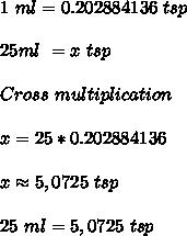 1\ ml=0.202884136\ tsp\\\\25ml\ =x\ tsp\\\\Cross\ multiplication\\\\x=25*0.202884136\\\\x\approx5,0725\ tsp\\\\25\ ml=5,0725\ tsp