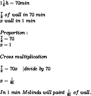 1\frac{1}{6}h=70min\\\\\frac{7}{8}\ of\ wall\ in\ 70\ min\\x\ wall\ in\ 1\ min\\\\Proportion:\\\frac{7}{8}-70\\x-1\\\\Cross \ multiplication\\\\\frac{7}{8}=70x\ \ \ | divide\ by\ 70\\\\x=\frac{1}{80}\\\\In\ 1\ min\ Melinda\ will\ paint\ \frac{1}{80}\ of \ wall.