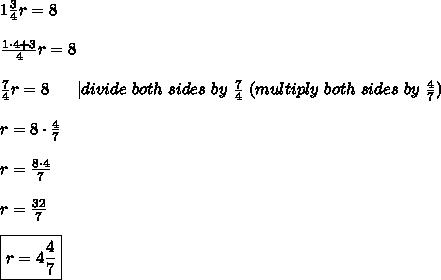 1\frac{3}{4}r=8\\\\\frac{1\cdot4+3}{4}r=8\\\\\frac{7}{4}r=8\ \ \ \ \  |divide\ both\ sides\ by\ \frac{7}{4}\ (multiply\ both\ sides\ by\ \frac{4}{7})\\\\r=8\cdot\frac{4}{7}\\\\r=\frac{8\cdot4}{7}\\\\r=\frac{32}{7}\\\\\boxed{r=4\frac{4}{7}}