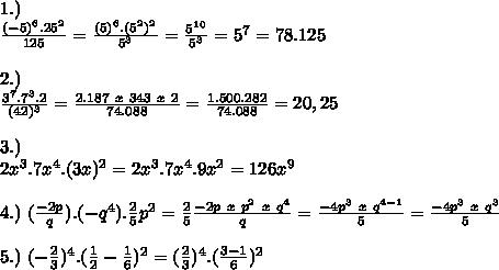 1.) \\  \frac{(-5)^6.25^2}{125} = \frac{(5)^6.(5^2)^2}{5^3} = \frac{5^1^0}{5^3}=5^7=78.125 \\  \\ 2.) \\  \frac{3^7.7^3.2}{(42)^3}  = \frac{2.187~x~343~x~2}{74.088} = \frac{1.500.282}{74.088} =20,25 \\  \\ 3.) \\ 2x^3.7x^4.(3x)^2=2x^3.7x^4.9x^2=126x^9 \\  \\ 4.)~ (\frac{-2p}{q}) .(-q^4). \frac{2}{5}p^2= \frac{2}{5}\frac{-2p~x~p^2~x~q^4}{q}= \frac{-4p^3~x~q^{4-1} }{5} = \frac{-4p^3~x~q^3}{5}    \\  \\ 5.)~(- \frac{2}{3})^4.( \frac{1}{2}- \frac{1}{6})^2=  ( \frac{2}{3})^4.(\frac{3-1}{6})^2