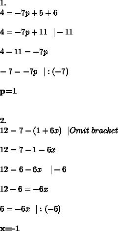 1.\\4=-7p+5+6\\\\4=-7p+11\ \  -11\\\\4-11=-7p\\\\-7=-7p\ \  :(-7)\\\\\textbf{p=1}\\\\\\2.\\12=7-(1+6x)\ \  Omit\ bracket\\\\12=7-1-6x\\\\12=6-6x\ \ \  -6\\\\12-6=-6x\\\\6=-6x\ \  :(-6)\\\\\textbf{x=-1}