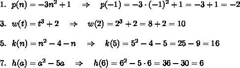 1.\ \ p(n)=-3n^2+1\ \ \ \Rightarrow\ \ \ p(-1)=-3\cdot(-1)^2+1=-3+1=-2\\\\3.\ \ w(t)=t^3+2\ \ \ \Rightarrow\ \ \ w(2)=2^3+2=8+2=10\\ \\5.\ \ k(n)=n^2-4-n\ \ \ \Rightarrow\ \ \ k(5)=5^2-4-5=25-9=16\\ \\7.\ \ h(a)=a^2-5a\ \ \ \Rightarrow\ \ \ h(6)=6^2-5\cdot6=36-30=6