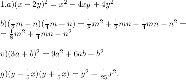 1. a) (x-2y)^2=x^2-4xy+4y^2\\ \\ b) (\frac{1}{2}m-n)(\frac{1}{4}m+n)=\frac{1}{8}m^2+\frac{1}{2}mn-\frac{1}{4}mn-n^2=\\ =\frac{1}{8}m^2+\frac{1}{4}mn-n^2\\ \\v) (3a+b)^2=9a^2+6ab+b^2\\ \\g) (y-\frac{1}{5}x)(y+\frac{1}{5}x)=y^2-\frac{1}{25}x^2.