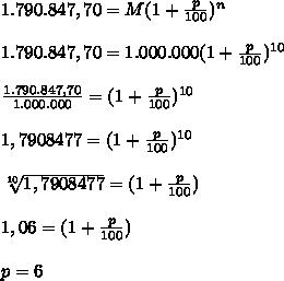 1.790.847,70=M(1+ \frac{p}{100})^n\\\\1.790.847,70=1.000.000(1+ \frac{p}{100})^{10}\\\\ \frac{1.790.847,70}{1.000.000} = (1+ \frac{p}{100})^{10}\\\\1,7908477= (1+ \frac{p}{100})^{10}\\\\ \sqrt[10]{1,7908477}= (1+ \frac{p}{100})\\\\1,06= (1+ \frac{p}{100})\\\\p=6