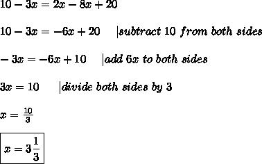 10-3x=2x-8x+20\\\\10-3x=-6x+20\ \ \ \  subtract\ 10\ from\ both\ sides\\\\-3x=-6x+10\ \ \ \  add\ 6x\ to\ both\ sides\\\\3x=10\ \ \ \ \  divide\ both\ sides\ by\ 3\\\\x=\frac{10}{3}\\\\\boxed{x=3\frac{1}{3}}