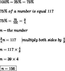 100\%-25\%=75\%\\\\75\%\ of\ a\ number\ is\ equal\ 117\\\\75\%=\frac{75}{100}=\frac{3}{4}\\\\n-the\ number\\\\\frac{3}{4}n=117\ \ \ \ |multiply\ both\ sides\ by\ \frac{4}{3}\\\\n=117\times\frac{4}{3}\\\\n=39\times4\\\\\boxed{n=156}