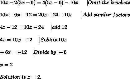 10x-2(3x-6)=4(5x-6)-10x\ \ \ \ \ |Omit\ the\ brackets\\\\10x-6x-12=20x-24-10x\ \ \ \ \ |Add\ similar\ factors\\\\4x-12=10x-24\ \ \ \ |add\ 12\\\\4x=10x-12\ \ \ \ |Subtrac 10x\\\\-6x=-12\ \ \ |Divide\ by\ -6\\\\x=2\\\\Solution\ is\ x=2.