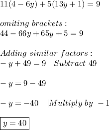 11(4-6y)+5(13y+1)=9\\\\omiting\ brackets:\\44-66y+65y+5=9\\\\Adding\ similar\ factors:\\-y+49=9\ \  Subtract\ 49\\\\-y=9-49\\\\-y=-40\ \ \  Multiply\ by\ -1\\\\\boxed{y=40}
