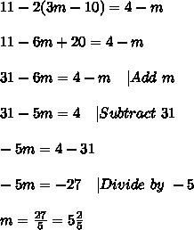 11-2(3m-10)=4-m\\11-6m+20=4-m\\31-6m=4-m\ \ \ |Add\ m\\31-5m=4\ \ \ |Subtract\ 31\\-5m=4-31\\-5m=-27\ \ \ |Divide\ by\ -5\\m=\frac{27}{5}=5\frac{2}{5}