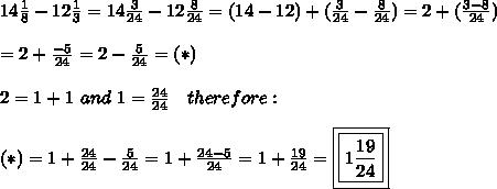 14\frac{1}{8}-12\frac{1}{3}=14\frac{3}{24}-12\frac{8}{24}=(14-12)+(\frac{3}{24}-\frac{8}{24})=2+(\frac{3-8}{24})\\\\=2+\frac{-5}{24}=2-\frac{5}{24}=(*)\\\\2=1+1\ and\ 1=\frac{24}{24}\ \ \ therefore:\\\\(*)=1+\frac{24}{24}-\frac{5}{24}=1+\frac{24-5}{24}=1+\frac{19}{24}=\boxed{\boxed{1\frac{19}{24}}}