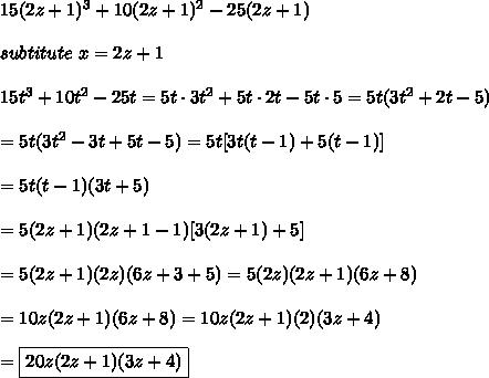 15(2z+1)^3+10(2z+1)^2-25(2z+1)\\\\subtitute\ x=2z+1\\\\15t^3+10t^2-25t=5t\cdot3t^2+5t\cdot2t-5t\cdot5=5t(3t^2+2t-5)\\\\=5t(3t^2-3t+5t-5)=5t[3t(t-1)+5(t-1)]\\\\=5t(t-1)(3t+5)\\\\=5(2z+1)(2z+1-1)[3(2z+1)+5]\\\\=5(2z+1)(2z)(6z+3+5)=5(2z)(2z+1)(6z+8)\\\\=10z(2z+1)(6z+8)=10z(2z+1)(2)(3z+4)\\\\=\boxed{20z(2z+1)(3z+4)}