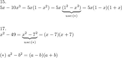 15.\\5x-10x^3=5x(1-x^2)=5x\underbrace{(1^2-x^2)}_{use:(*)}=5x(1-x)(1+x)\\\\\\17.\\x^2-49=\underbrace{x^2-7^2}_{use:(*)}=(x-7)(x+7)\\\\\\(*)\ a^2-b^2=(a-b)(a+b)