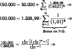 150.000=50.000+\sum\limits_{k=1}^{n}\frac{1.338,99}{(1+0,01)^k}\Rightarrow\\\\ 100.000=1.338,99\cdot\underbrace{\sum\limits_{k=1}^{n}\frac{1}{(1,01)^k}}_{\text{Soma de P.G.}}\Rightarrow\\\\\\\frac{100.000}{1.338,99}=\frac{\frac1{1,01}\cdot\left[(\frac1{1,01})^n-1\right]}{\frac1{1,01}-1}\Rightarrow