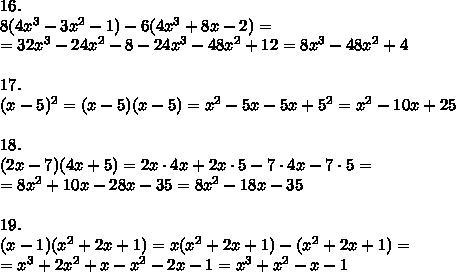 16.\\8(4x^3-3x^2-1)-6(4x^3+8x-2)=\\=32x^3-24x^2-8-24x^3-48x^2+12=8x^3-48x^2+4\\\\17.\\(x-5)^2=(x-5)(x-5)=x^2-5x-5x+5^2=x^2-10x+25\\\\18.\\(2x-7)(4x+5)=2x\cdot4x+2x\cdot5-7\cdot4x-7\cdot5=\\=8x^2+10x-28x-35=8x^2-18x-35\\\\19.\\(x-1)(x^2+2x+1)=x(x^2+2x+1)-(x^2+2x+1)=\\=x^3+2x^2+x-x^2-2x-1=x^3+x^2-x-1\\\\