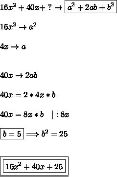 16x^2+40x+ \ ? \to \boxed{a^2+2ab+b^2} \\\\ 16x^2\to a^2 \\\\ 4x\to a \\\\\\ 40x\to 2ab \\\\ 40x=2 *4x*b \\\\ 40x=8x*b \ \ \ |:8x \\\\ \boxed{b=5} \Longrightarrow b^2=25 \\\\\\ \underline{ \boxed{\boxed{16x^2+40x+25}}}