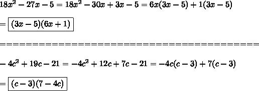 18x^2-27x-5=18x^2-30x+3x-5=6x(3x-5)+1(3x-5)\\\\=\boxed{(3x-5)(6x+1)}\\\\========================================\\\\-4c^2+19c-21=-4c^2+12c+7c-21=-4c(c-3)+7(c-3)\\\\=\boxed{(c-3)(7-4c)}