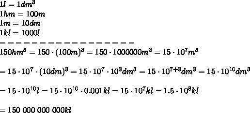 1l=1dm^3\\1hm=100m\\1m=10dm\\1kl=1000l\\-----------------\\150hm^3=150\cdot(100m)^3=150\cdot1000000m^3=15\cdot10^7m^3\\\\=15\cdot10^7\cdot(10dm)^3=15\cdot10^7\cdot10^3dm^3=15\cdot10^{7+3}dm^3=15\cdot10^{10}dm^3\\\\=15\cdot10^{10}l=15\cdot10^{10}\cdot0.001kl=15\cdot10^7kl=1.5\cdot10^8kl\\\\=150\ 000\ 000\ 000kl