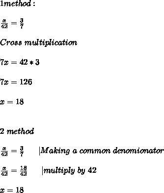 1method:\\\\\frac{x}{42}=\frac{3}{7}\\\\Cross\ multiplication\\\\7x=42*3\\\\7x=126\\\\x=18\\\\\\2\ method\\\\\frac{x}{42}=\frac{3}{7}\ \ \ \ \ |Making\ a\ common\ denomionator\\\\\frac{x}{42}=\frac{18}{42}\ \ \ \ \ |multiply\ by\ 42\\\\x=18