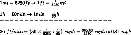 1mi=5280ft\to1ft=\frac{1}{5280}mi\\\\1h=60min\to1min=\frac{1}{60}h\\-----------------------\\\\36\ ft/min=\left(36\times\frac{1}{5280}:\frac{1}{60}\right)\ mph=\frac{36\times60}{5280}\ mph\approx0.41\ mph