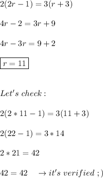 2(2r-1)=3(r+3) \\\\ 4r-2=3r+9 \\\\ 4r-3r=9+2 \\\\ \boxed{r=11} \\\\\\ Let's \ check: \\\\ 2(2*11-1)=3(11+3) \\\\ 2(22-1)=3*14 \\\\ 2*21=42 \\\\ 42=42 \ \ \ \to it's \ verified \ ;)
