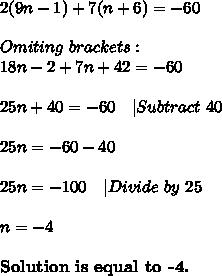 2(9n-1)+7(n+6)=-60\\Omiting\ brackets:\18n-2+7n+42=-60\\25n+40=-60\ \ \ |Subtract\ 40\\25n=-60-40\\25n=-100\ \ \ |Divide\ by\ 25\\n=-4\\ \textbf{Solution\ is\ equal\ to\ -4.}