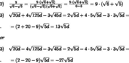 2)\ \ \ \frac{9}{ \sqrt{6} -\sqrt{5}  } = \frac{9\cdot(\sqrt{6}+\sqrt{5} )}{(\sqrt{6} -\sqrt{5} )(\sqrt{6} +\sqrt{5} )} = \frac{9\cdot(\sqrt{6}+\sqrt{5} )}{6-5} =9\cdot(\sqrt{6}+\sqrt{5} )\\ \\3)\ \ \  \sqrt{20d}+ 4 \sqrt{125d}-3 \sqrt{45d}=2\sqrt{5d}+ 4\cdot5 \sqrt{5d}-3\cdot3 \sqrt{5d}= \\ \\.\ \ \ \ \ =(2+20-9)\sqrt{5d} =13\sqrt{5d}\\\\or\\\\3)\ \ \  \sqrt{20d}- 4 \sqrt{125d}-3 \sqrt{45d}=2\sqrt{5d}- 4\cdot5 \sqrt{5d}-3\cdot3 \sqrt{5d}= \\ \\.\ \ \ \ \ =(2-20-9)\sqrt{5d} =-27\sqrt{5d}