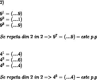 2) \\\\ 9^1=(....9) \\ 9^2=(....1) \\ 9^3=(....9) \\\\ Se \ repeta \ din \ 2 \ in \ 2 =>9^7=(....9) -este \ p.p \\\\\\ 4^1=(....4) \\ 4^2=(....6) \\ 4^3=(....4) \\\\ Se \ repeta \ din \ 2 \ in \ 2 => 4^5=(....4)-este \ p.p