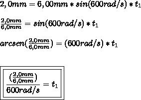 2,0mm=6,00mm*sin(600rad/s)*t_1\\\\ \frac{2,0mm}{6,0mm} =sin(600rad/s)*t_1\\\\arcsen(\frac{2,0mm}{6,0mm})=(600rad/s)*t_1\\\\\\\boxed{\boxed{ \frac{\arcsen(\frac{2,0mm}{6,0mm})}{600rad/s} =t_1}}