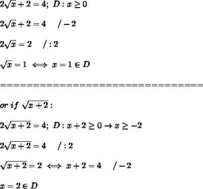 2\sqrt{x}+2=4;\ D:x\geq0\\\\2\sqrt{x}+2=4\ \ \ \ /-2\\\\2\sqrt{x}=2\ \ \ \ /:2\\\\\sqrt{x}=1\iff x=1\in D\\\\===============================\\\\or\ if\ \sqrt{x+2}:\\\\2\sqrt{x+2}=4;\ D:x+2\geq0\to x\geq-2\\\\2\sqrt{x+2}=4\ \ \ \ /:2\\\\\sqrt{x+2}=2\iff x+2=4\ \ \ \ /-2\\\\x=2\in D