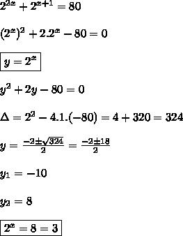 2^{2x}+2^{x+1}=80\\\\(2^x)^2+2.2^x-80=0\\\\\boxed{y=2^x}\\\\y^2+2y-80=0\\\\\Delta=2^2-4.1.(-80)=4+320=324\\\\y=\frac{-2 \pm\sqrt{324}}{2}=\frac{-2 \pm18}{2}\\\\y_1=-10\\\\y_2=8\\\\\boxed{2^x=8\rightarrowx=3}