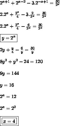 2^{x+1}+2^{x-2}-3.2^{-x+1}=\frac{30}{2^x} \\\\2.2^x+\frac{2^x}{4}-3.\frac{2}{2^x}=\frac{30}{2^x} \\\\2.2^x+\frac{2^x}{4}-\frac{6}{2^x}=\frac{30}{2^x} \\\\\boxed{y=2^x}  \\\\2y+\frac{y}{4}-\frac{6}{y}=\frac{30}{y} \\\\8y^2+y^2-24=120 \\\\9y=144 \\\\y=16 \\\\2^x=12  \\\\2^x=2^2 \\\\\boxed{\boxed{x=4}}