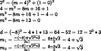 2^2=(m-4)^2+(1-0)^2 \\4=m^2-8m+16+1\\m^2-8m+16+1-4=0\\m^2-8m+13=0\\\\ d=(-8)^2-4*1*13=64-52=12=2^2*3 \\ m_1=\frac{-(-8)+\sqrt{2^2*3}}{2*1}=\frac{8+2\sqrt{3}}{2}=4+\sqrt{3} \\ m_2=\frac{-(-8)-\sqrt{2^2*3}}{2*1}=\frac{8-2\sqrt{3}}{2}=4-\sqrt{3}