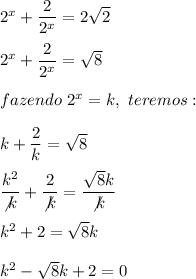 2^x+ \dfrac{2}{2^x}=2 \sqrt{2}\\\\2^x+ \dfrac{2}{2^x}= \sqrt{8}\\\\fazendo~2^x=k,~teremos:\\\\k+ \dfrac{2}{k}= \sqrt{8}\\\\ \dfrac{k^2}{\not{k}}+ \dfrac{2}{\not{k}}=  \dfrac{ \sqrt{8} k}{\not{k}}\\\\k^2+2= \sqrt{8}k\\\\k^2- \sqrt{8}k+2=0