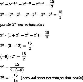 2^x+2^{x+1}-2^{x+2}-2^{x+3}= \dfrac{15}{2}\\\\2^x+2^x\cdot2^1-2^x\cdot2^2-2^x\cdot2^3= \dfrac{15}{2}\\\\pondo~2^x~em~evidencia:\\\\2^x\cdot(1+2^1-2^2-2^3)= \dfrac{15}{2}\\\\2^x\cdot(3-12)= \dfrac{15}{2}\\\\(-9)\cdot2^x= \dfrac{15}{2}\\\\2^x= \dfrac{15}{2\cdot(-9)}\\\\2^x=- \dfrac{15}{18}~~(sem~solucao~no~campo~dos~reais)