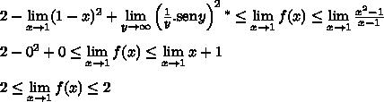 2-\lim\limits_{x\to1}(1-x)^2+\lim\limits_{y\to\infty}\left(\frac{1}{y}.\mathrm{sen}\hspace{0,2mm}y\right)^2^*\leq\lim\limits_{x\to1}f(x)\leq\lim\limits_{x\to1}\frac{x^2-1}{x-1}\\ \\ 2-0^2+0\leq\lim\limits_{x\to1}f(x)\leq\lim\limits_{x\to1}x+1\\ \\ 2\leq\lim\limits_{x\to1}f(x)\leq2