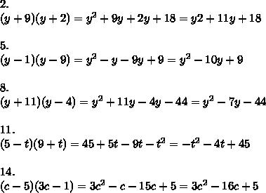 2.\\(y+9)(y+2)=y^2+9y+2y+18=y&2+11y+18\\\\5.\\(y-1)(y-9)=y^2-y-9y+9=y^2-10y+9\\\\8.\\ (y+11)(y-4)=y^2+11y-4y-44=y^2-7y-44\\\\11.\\(5-t)(9+t)=45+5t-9t-t^2=-t^2-4t+45\\\\14.\\(c-5)(3c-1)=3c^2-c-15c+5=3c^2-16c+5