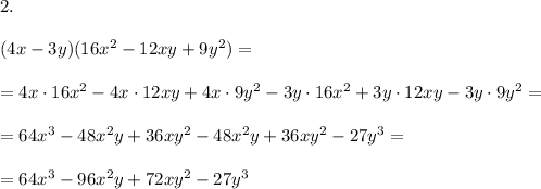 2.\\\\ (4x-3y)(16x ^2-12xy+9y^2)=\\\\=4x\cdot 16x^2-4x\cdot 12xy+4x\cdot 9y^2 -3y\cdot 16x^2+3y\cdot12xy- 3y\cdot9y^2=\\\\=64x^3- 48x^2y+ 36xy^2 - 48x^2y+ 36xy^2-27y^3=\\\\=64x^3-96x^2y +72xy^2 - 27y^3