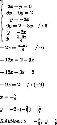 2.\\  \left\{\begin{array}{ccc}2x+y=0\\3x+6y=2\end{array}\right\\\left\{\begin{array}{ccc}y=-2x\\6y=2-3x&/:6\end{array}\right\\\left\{\begin{array}{ccc}y=-2x\\y=\frac{2-3x}{6}\end{array}\right\\\\-2x=\frac{2-3x}{6}\ \ \ \ /\cdot6\\\\-12x=2-3x\\\\-12x+3x=2\\\\-9x=2\ \ \ \ /:(-9)\\\\x=-\frac{2}{9}\\\\y=-2\cdot(-\frac{2}{9})=\frac{4}{9}\\\\Solution:x=-\frac{2}{9};\ y=\frac{4}{9}
