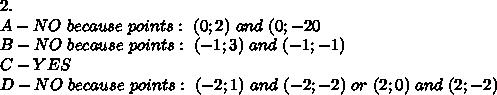 2.\\A-NO\ because\ points:\ (0;2)\ and\ (0;-20\\B-NO\ because\ points:\ (-1;3)\ and\ (-1;-1)\\C-YES\\D-NO\ because\ points:\ (-2;1)\ and\ (-2;-2)\ or\ (2;0)\ and\ (2;-2)