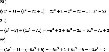 20.)\\\\(2x^2+1)-(x^2-2x+1)= 2x^2+1 - x^2+2x-1 = x^2 +2x \\\\21.)\\\\-(x^3-2)+(4x^3-2x)= - x^3+2 + 4x^3-2x =3x^3 -2x+2\\\\ 22)\\\\-(5x^2-1)-(-3x^2+5)= - 5x^2+1+3x^2-5=- 2x^2 -4
