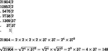 21904|2\\10952|2\\.\ 5476|2\\.\ 2738|2\\.\ 1369|37\\.\ \ \ \ 37|37\\.\ \ \ \ \ \ 1|\\\\21904=2\times2\times2\times2\times37\times37=2^4\times37^2\\\\\sqrt{21904}=\sqrt{2^4\times37^2}=\sqrt{2^4}\times\sqrt{37^2}=2^2\times37=4\times37=148
