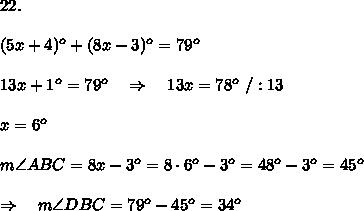 22.\\\\(5x+4)^o+(8x-3)^o=79^o\\\\13x+1^o=79^o\ \ \ \Rightarrow\ \ \ 13x=78^o\ /:13\\\\x=6^o\\\\m\angle ABC=8x-3^o=8\cdot6^o-3^o=48^o-3^o=45^o\\\\ \Rightarrow\ \ \ m\angle DBC=79^o-45^o=34^o
