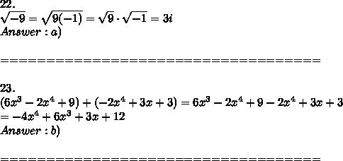 22.\\\sqrt{-9}=\sqrt{9(-1)}=\sqrt9\cdot\sqrt{-1}=3i\\Answer:a)\\\\===================================\\\\23.\\(6x^3-2x^4+9)+(-2x^4+3x+3)=6x^3-2x^4+9-2x^4+3x+3\\=-4x^4+6x^3+3x+12\\Answer:b)\\\\===================================