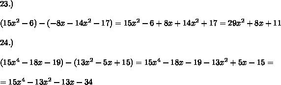 23.)\\\\(15x^2-6)-(-8x-14x^2-17)= 15x^2-6 +8x+14x^2+17= 29x^2 +8x +11 \\\\ 24.)\\\\(15x^4-18x-19)-(13x^2-5x+15)= 15x^4-18x-19 - 13x^2+5x-15=\\\\= 15x^4- 13x^2-13x-34