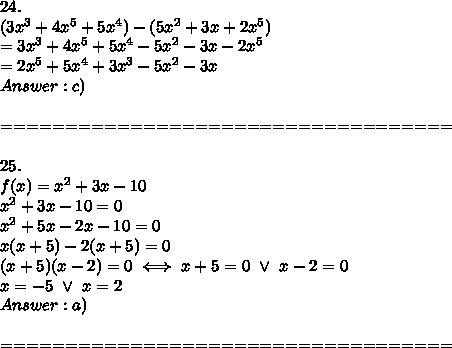 24.\\(3x^3+4x^5+5x^4)-(5x^2+3x+2x^5)\\=3x^3+4x^5+5x^4-5x^2-3x-2x^5\\=2x^5+5x^4+3x^3-5x^2-3x\\Answer:c)\\\\===================================\\\\25.\\f(x)=x^2+3x-10\\x^2+3x-10=0\\x^2+5x-2x-10=0\\x(x+5)-2(x+5)=0\\(x+5)(x-2)=0\iff x+5=0\ \vee\ x-2=0\\x=-5\ \vee\ x=2\\Answer:a)\\\\===================================