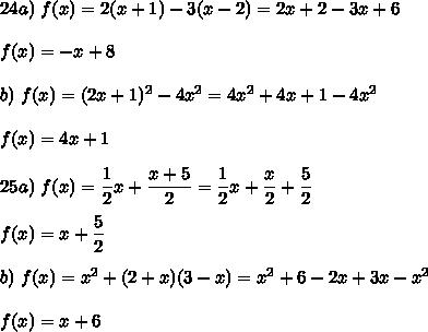 24a)\ f(x)=2(x+1)-3(x-2)=2x+2-3x+6\\\\f(x)=-x+8\\\\b)\ f(x)=(2x+1)^2-4x^2=4x^2+4x+1-4x^2\\\\f(x)=4x+1\\\\25a)\ f(x)=\dfrac{1}{2}x+\dfrac{x+5}{2}=\dfrac{1}{2}x+\dfrac{x}{2}+\dfrac{5}{2}\\\\f(x)=x+\dfrac{5}{2}\\\\b)\ f(x)=x^2+(2+x)(3-x)=x^2+6-2x+3x-x^2\\\\f(x)=x+6