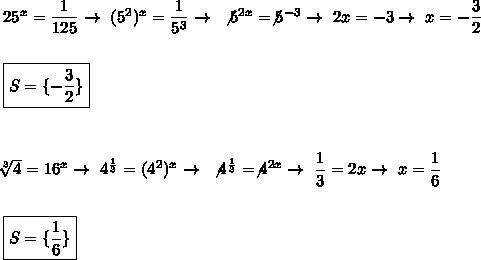 25^x= \dfrac{1}{125}\to~(5^2)^x= \dfrac{1}{5^3}\to~\not5^{2x}=\not5^{-3}\to~2x=-3\to~x=-\dfrac{3}{2}\\\\\boxed{S=\{-\dfrac{3}{2}\}}\\\\\\\\ \sqrt[3]{4}=16^x\to~ 4^{ \frac{1}{3} }=(4^2)^{x}\to~\not4^{ \frac{1}{3} }=\not4^{2x}\to~ \dfrac{1}{3}=2x\to~x= \dfrac{1}{6}\\\\\\\boxed{S=\{ \dfrac{1}{6}\}}